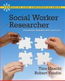Social Worker as Researcher : Integrating Research with Advocacy, Maschi, Tina and Youdin, Robert, 0205594948
