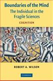 Boundaries of the Mind : The Individual in the Fragile Sciences, Wilson, Robert A., 0521544947