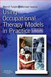 Using Occupational Therapy Models in Practice : A Fieldguide, Turpin, Merrill and Iwama, Michael K., 0723434948