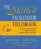 The Skilled Facilitator Fieldbook : Tips, Tools, and Tested Methods for Consultants, Facilitators, Managers, Trainers, and Coaches, Schwarz, Roger and Carlson, Peg, 0787964948