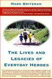 The Lives and Legacies of Everyday Heroes, Britzman, Mark J., 0967764947