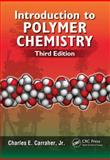 Introduction to Polymer Chemistry, Third Edition, Charles E., Charles E Carraher, Jr., 1466554940