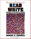 Teaching Children to Read and Write : Becoming an Influential Teacher, Ruddell, Robert B., 0205274943
