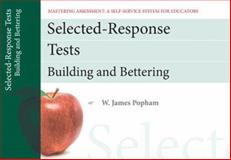 Selected-Response Tests : Building and Bettering, Mastering Assessment - A Self-Service System for Educators, Pamphlet 12, Popham, W. James, 0132734958