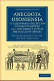 Anecdota Oxoniensia. the Crawford Collection of Early Charters and Documents Now in the Bodleian Library, Napier, Arthur S. and Stevenson, W. H., 1108044956