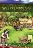 The Taming of the Wilderness, Leon F. Hesser, 1403374953