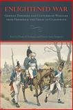 Enlightened War : German Theories and Cultures of Warfare from Frederick the Great to Clausewitz, , 1571134956