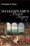Shakespeare's Musical Imagery, Wilson, Christopher R., 1847064957