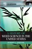 A History of Weed Science in the United States, Zimdahl, Robert L., 0123814952