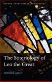 The Soteriology of Leo the Great, Green, Bernard, 0199534950
