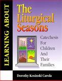 Learning about the Liturgical Seasons, Dorothy Kosinski Carola, 0893904953