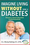 Imagine Living Without Type 2 Diabetes, J. Murray Hockings, 1599324954
