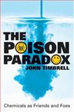 Poison Paradox : Chemicals as Friends and Foes, Timbrell, John, 0192804952
