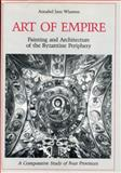 Art of Empire : Painting and Architecture of the Byzantine Periphery: A Comparative Study of Four Provinces, Wharton, Annabel J., 0271004959
