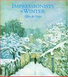 Impressionists in Winter : Effets de Neige, Moffett, Charles S. and Rathbone, Eliza E., 0856674958