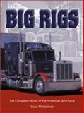 Big Rigs : The Complete History of the American Semi Truck, Holtzman, Stan, 089658495X