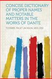 Concise Dictionary of Proper Names and Notable Matters in the Works of Dante, Toynbee Paget Jackson 1855-1932, 1313884952