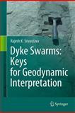 Dyke Swarms : Keys for Geodynamic Interpretation, Srivastava, Rajesh K., 364212495X