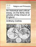 An Historical and Critical Essay, on the Thirty Nine Articles of the Church of England, Anthony Collins, 1170154956