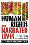 Human Rights and Narrated Lives : The Ehtics of Recognition, Smith, Sidonie and Schaffer, Kay, 1403964955