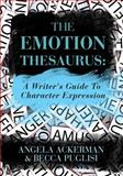 The Emotion Thesaurus: a Writer's Guide to Character Expression, Angela Ackerman, 1475004958