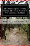 The Writings of Henry David Thoreau: Volume VI: Familiar Letters, Henry David Thoreau, 1500504955