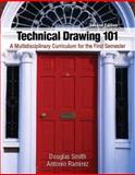 Technical Drawing 101 : A Multidisciplinary Curriculum Fo Rthe First Semester, Smith, Douglas and Ramirez, Antonio, 0132544954