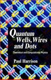Quantum Wells, Wires and Dots : Theoretical and Computational Physics, Harrison, Paul, 0471984957