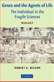 Genes and the Agents of Life : The Individual in the Fragile Sciences Biology, Wilson, Robert A., 0521544955
