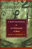 A Brief Introduction to the Philosophy of Mind, Jack S. Crumley, 0742544958