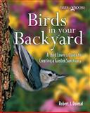 Birds in Your Backyard, Robert J. Dolezal and Reader's Digest Editors, 0762104953