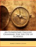 An Elementary English Grammar, Robert Gordon Latham, 114486495X