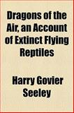 Dragons of the Air, an Account of Extinct Flying Reptiles, Harry Govier Seeley, 1152164953