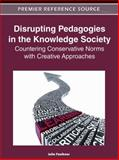Disrupting Pedagogies in the Knowledge Society : Countering Conservative Norms with Creative Approaches, Faulkner, Julie, 1613504950