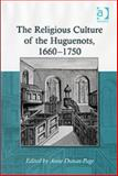 The Religious Culture of the Huguenots 1660-1750, Dunan-Page, Anne, 0754654958