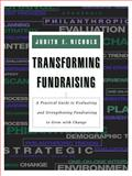 Transforming Fundraising : A Practical Guide to Evaluating and Strengthening Fundraising to Grow with Change, Nichols, Judith E., 0787944955