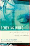 Renewing Minds : Serving Church and Society Through Christian Higher Education, Dockery, David S., 0805444955