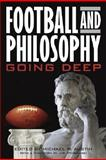 Football and Philosophy : Going Deep, Austin, Michael W., 0813124956