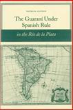 The Guaraní under Spanish Rule in the Río de la Plata, Barbara Anne Ganson, 0804754950