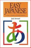 Easy Japanese : A Guide to Spoken and Written Japanese, Seward, James K., 0844284955