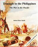 Triumph in the Philippines : The War in the Pacific, Smith, Robert Ross, 1410224953