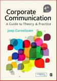 Corporate Communication : A Guide to Theory and Practice, Cornelissen, Joep, 1446274950