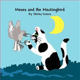 Moses and the Mockingbird, Shirley Vickers, 1462634958