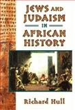Jews and Judaism in African History, Hull, Richard, 155876495X