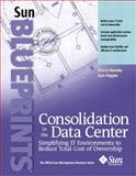 Consolidation in the Data Center : Simplifying IT Environments to Reduce Total Cost of Ownership, Hornby, David and Pepple, Ken, 0130454958