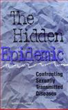 The Hidden Epidemic : Confronting Sexually Transmitted Diseases, Institute of Medicine Staff, 0309054958