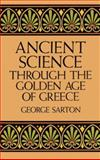 Ancient Science Through the Golden Age of Greece, George Sarton, 0486274950