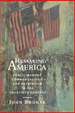 Remaking America : Public Memory, Commemoration, and Patriotism in the Twentieth Century, Bodnar, John, 0691034958