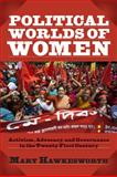 Political Worlds of Women : Activism, Advocacy, and Governance in the Twenty-First Century, Hawkesworth, Mary, 0813344956