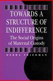 Towards a Structure of Indifference : The Social Origins of Maternal Custody, Friedman, Debra, 0202304965
